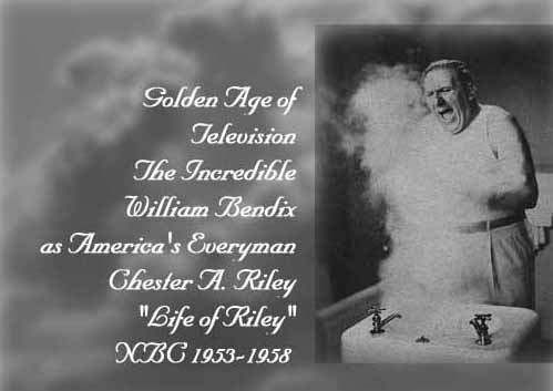 William Bendix as Chester A. Riley, America's Everyman